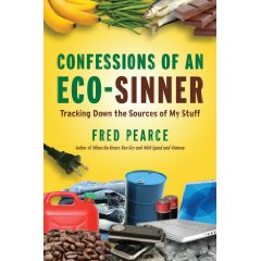 Fred Pearce Confessions of an Eco-Sinner : Tracking Down the Sources of My Stuff