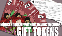 Indulge yourself without havig to choose. Gift Tokens