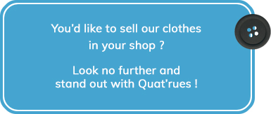 You'd like to sell our clothes in your shop? Look no further and stand out with Quat'rues!